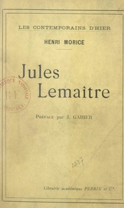 Henri Morice et J. Gahier - Jules Lemaître.