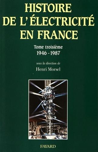Henri Morsel - Histoire de l'électricité en France - Tome 3, Une oeuvre nationale : l'équipement, la croissance de la demande, le nucléaire (1946-1987).