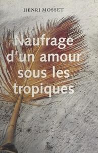 Henri Mosset - Naufrage d'un amour sous les tropiques.