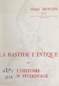 Henri Moulin et Jacques Gosset - La Bastide l'Évêque - Ou L'histoire d'un pèlerinage.