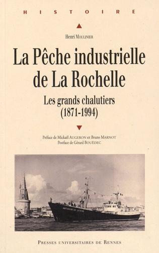 Henri Moulinier - La pêche industrielle de La Rochelle - Les grands chalutiers (1871-1994).