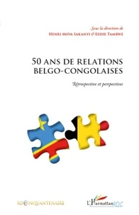 Henri Mova Sakanyi et Eddie Tambwe - 50 ans de relations belgo-congolaises - Rétrospective et perspectives.