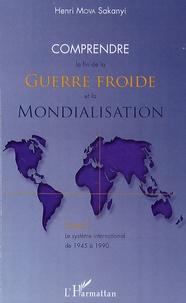 Henri Mova Sakanyi - Comprendre la fin de la Guerre froide et la Mondialisation - Tome 2, Le système international de 1945 à 1990.