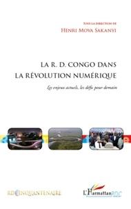 Henri Mova Sakanyi - La R.D. Congo dans la révolution numérique - Les enjeux actuels, les défis pour demain.