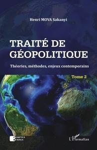 Henri Mova Sakanyi - Traité de géopolitique - Tome 2, Théories, méthodes, enjeux contemporains.