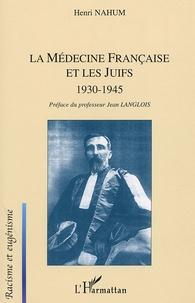 Henri Nahum - La Médecine française et les Juifs 1930-1945.