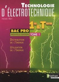 Technologie d'électrotechnique 1e et Tle Bac pro- Tome 1, Distribution de l'énergie, Utilisation de l'énergie - Henri Ney pdf epub
