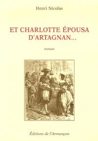 Henri Nicolas - Et Charlotte épousa d'Artagnan....
