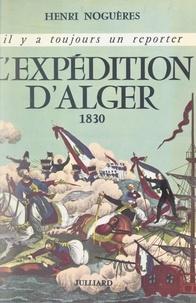 Henri Noguères et Georges Pernoud - L'expédition d'Alger, 1830.