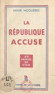 Henri Noguères - La République accuse... - Au procès de Riom.
