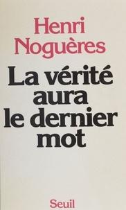 Henri Noguères - La Vérité aura le dernier mot.