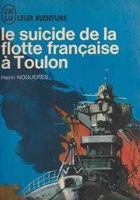 Henri Noguères - Le suicide de la flotte française à Toulon - 27 novembre 1942.