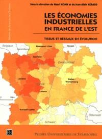 Henri Nonn et Jean-Alain Héraud - Les économies industrielles en France de l'Est - Tissus et réseaux en évolution.