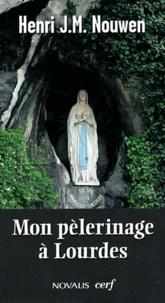 Henri Nouwen - Mon pélerinage à Lourdes - Vers le sanctuaire intérieur.