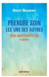 """Henri Nouwen - Prendre soin les uns des autres - Une spiritualité du """"care""""."""