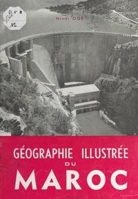 Henri Ogé et  Collectif - Géographie illustrée du Maroc.