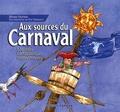Henri Olivier et Pat Thiébaut - Aux sources du Carnaval - Légendes carnavalesques européennes.