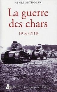 Henri Ortholan - La guerre des chars 1916-1918.