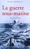Henri Ortholan - La guerre sous-marine 1914-1918.