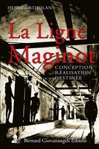 Henri Ortholan - La Ligne Maginot - Conception, réalisation, destinée.