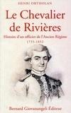 Henri Ortholan - Le chevalier de Rivières - 1755-1852 Histoire d'un officier de l'Ancien Régime.