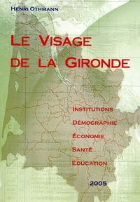 Henri Othmann - Le visage de la Gironde - Institutions, démographie, écomonomie, santé, éducation 2005.