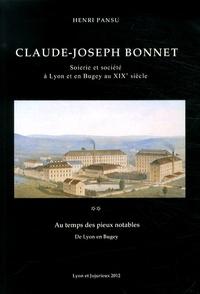 Henri Pansu - Claude-Joseph Bonnet - Soierie et société à Lyon et en Bugey au XIXe siècle Tome 2, Au temps des pieux notables, de Lyon en Bugey.