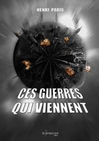 Henri Paris - Ces guerres qui viennent.
