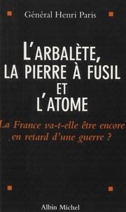Henri Paris - L'arbalète, la pierre à fusil et l'automne - La France va-t-elle être encore en retard d'une guerre ?.