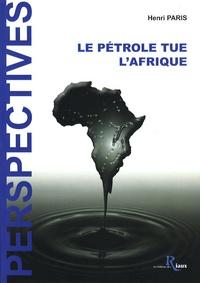 Henri Paris - Le pétrole tue l'Afrique.