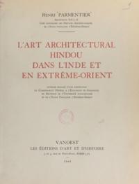Henri Parmentier - L'art architectural hindou dans l'Inde et en Extrême-Orient.