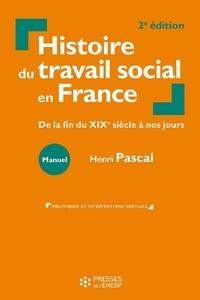 Henri Pascal - Histoire du travail social en France - De la fin du XIXe siècle à nos jours.