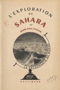 Henri Paul Eydoux et Raymond Burgard - L'exploration du Sahara (4) - Vingt-cinq reproductions. Une carte..