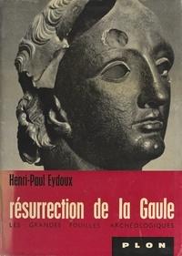 Henri Paul Eydoux et Bernard Heuvelmans - Résurrection de la Gaule - Les grandes fouilles archéologiques.