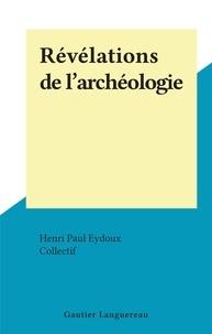 Henri Paul Eydoux et  Collectif - Révélations de l'archéologie.