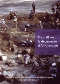 Henri-Paul Francfort et Frantz Grenet - Il y a 50 ans... la découverte d'Aï Khanoum - 1964-1978, fouilles de la Délégation archéologique française en Afghanistan (DAFA).