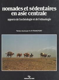 Henri-Paul Francfort et  Collectif - Nomades et sédentaires en Asie centrale : apports de l'archéologie et de l'ethnologie.