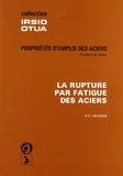 Henri-Paul Lieurade - La rupture par fatigue des aciers - Propriétés d'emploi des aciers.