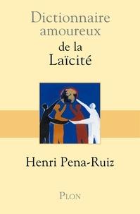 Henri Pena-Ruiz - Dictionnaire amoureux de la laïcité.