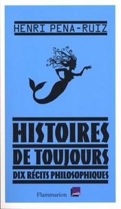 Henri Pena-Ruiz - Histoires de toujours - Dix récits philosophiques.