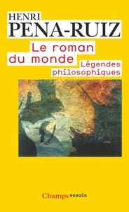 Henri Pena-Ruiz - Le roman du monde : légendes philosophiques.