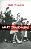 Henri Pena-Ruiz - Marx quand même.