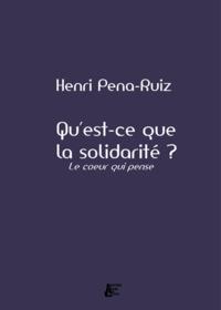 Henri Pena-Ruiz - Qu'est-ce que la solidarité ? - Le coeur qui pense.
