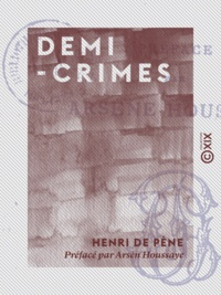 Henri Pène (de) et Arsène Houssaye - Demi-crimes.