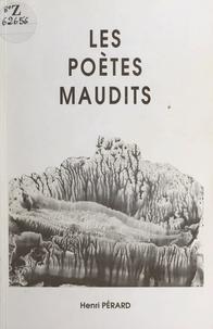 Henri Pérard - Les poètes maudits - Réflexions sur les poètes français du Second Empire et du début de la Troisième République. De Baudelaire à Laforgue.
