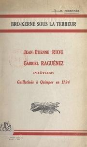 Henri Pérennès - Bro-Kerne sous la Terreur - Jean-Étienne Riou, Gabriel Raguénez, prêtres guillotinés à Quimper en 1794.