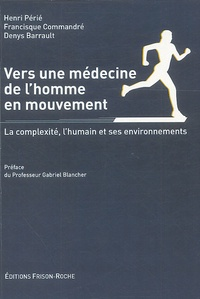 Henri Perie et Francisque Commandré - Vers une médecine de l'homme en mouvement - La complexité, l'humain et ses environnements.