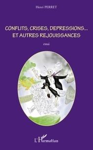 Henri Perret - Conflits, crises, dépressions...et autres réjouissances.