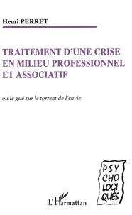 Henri Perret - Traitement d'une crise en milieu professionnel et associatif - Le gué sur le torrent de l'envie.