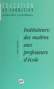 """Henri Peyronie - Instituteur : des maîtres aux professeurs d'école - Formation, socialisation et """"manière d'être au métier""""."""